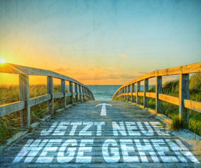 Jetzt neue Wege gehen!